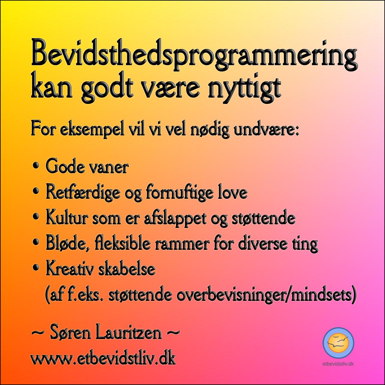 Billede: Abstrakt. Gule, røde og purpur farvetoner. Tekst: Bevidsthedsprogrammering kan også være nyttigt - til f.eks. gode vaner, fornuftige love, osv. (Søren Lauritzen)