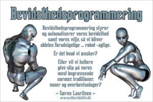 Illustration: To robotter, en maskulin og en feminin. Tekst: Vil vi lade vores bevidsthedsprogrammering styre os, eller vil vi give slip på vores overbevisninger, traditioner, m.v.? (Søren Lauritzen)