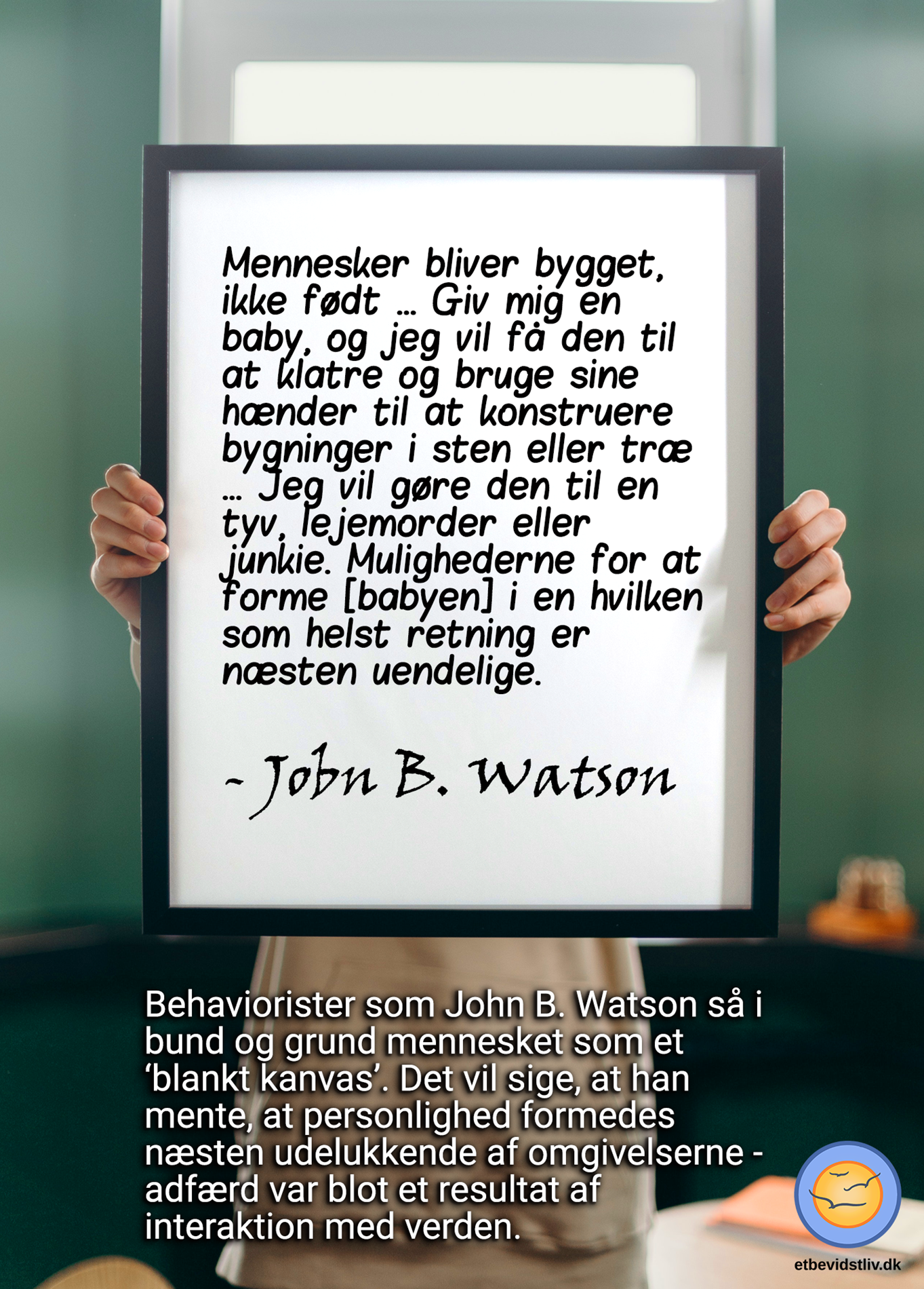 Behaviorismen via f.eks. John Watson anser i bund og grund mennesket som et blankt kanvas. Personligheden formedes næsten udelukkende af omgivelserne, og den fri var så godt som ikke-eksisterende.