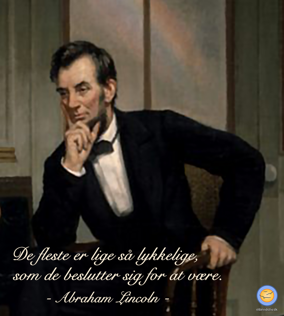 """Citat om lykke af Abraham Lincoln: """"De fleste er lige så lykkelige, som de beslutter sig for at være."""""""