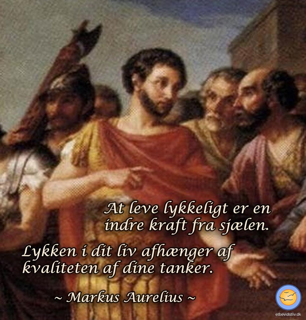 """Citater om lykke fra kejser Marcus Aurelius: """"At leve lykkeligt er en indre kraft fra sjælen."""" og """"Lykken i dit liv afhænger af kvaliteten af dine tanker""""."""