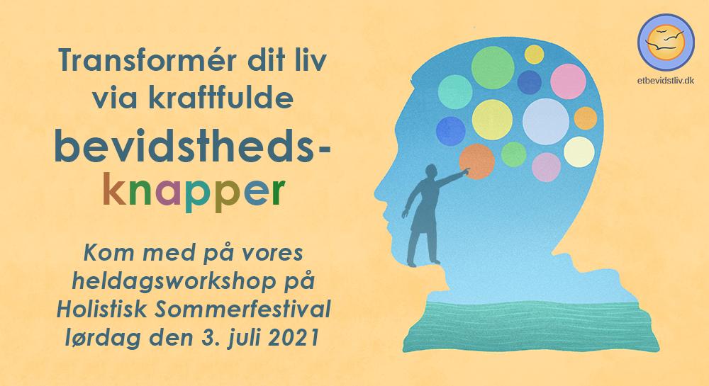 Workshop på Holistisk Sommerfestival: Transformér dit liv via kraftfulde bevidstheds-knapper. Af Birgitte Coste og Søren Lauritzen.